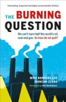 The Burning Question: We Can't Burn Half the World's Oil, Coal, and Gas. So How Do We Quit? - Mike Berners-Lee, Duncan Clark, Bill McKibben