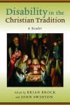 Disability in the Christian Tradition: A Reader - Brian Brock