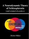 A Neurodynamic Theory of Schizophrenia - Robert Miller