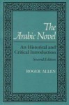 The Arabic Novel: An Historical and Critical Introduction (Contemporary Issues in the Middle East) - Roger Allen