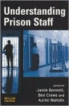 Understanding Prison Staff - Jamie Bennett, Ben Crewe, Azrini Wahidin