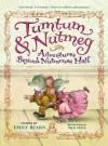 Tumtum and Nutmeg: Adventures Beyond Nutmouse Hall - Emily Bearn