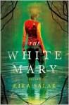 The White Mary - Kira Salak
