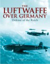 The Luftwaffe Over Germany: Defense of the Reich - Donald Caldwell, Richard R. Muller