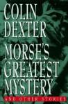 Morse's Greatest Mystery - Colin Dexter