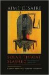 Solar Throat Slashed: The Unexpurgated 1948 Edition - Aimé Césaire, Clayton Eshleman, A. James Arnold