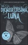 La diciasettesima luna - Kami Garcia, Margaret Stohl, Elisa Caligiana