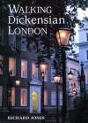 Walking Dickensian London: Twenty-Five Original Walks Through London's Victorian Quarters - Richard Jones