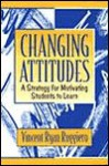 Changing Attitudes: A Strategy for Motivating Students to Learn - Vincent Ryan Ruggiero