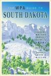 The WPA Guide to South Dakota - John Miller