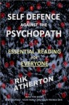 SELF DEFENCE against the PSYCHOPATH Essential Reading For Everyone - Rik Atherton