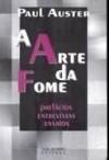 A arte da fome: ensaios, prefácios, entrevistas - Paul Auster