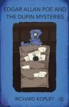 Edgar Allan Poe and the Dupin Mysteries - Richard Kopley