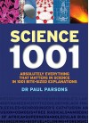 Science 1001: Absolutely Everything That Matters About Science in 1001 Bite-Sized Explanations - Paul Parsons