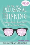 The Fine Art of Delusional Thinking - Bonnie Trachtenberg