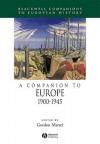 A Companion to Europe: 1900-1945 - Gordon Martel