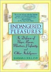 Endangered Pleasures: In Defense of Naps, Bacon, Martinis, Profanity and Other Indulgences - Barbara Holland
