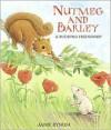 Nutmeg and Barley: A Budding Friendship - Janie Bynum