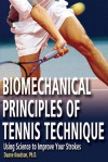 Biomechanical Principles of Tennis Technique: Using Science to Improve Your Strokes - Duane Knudson