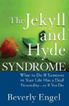 The Jekyll and Hyde Syndrome: What to Do If Someone in Your Life Has a Dual Personality - Or If You Do - Beverly Engel