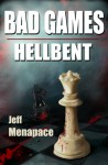 Bad Games: Hellbent - A Dark Psychological Thriller (Bad Games) - Jeff Menapace
