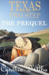 Texas Two Step: The Prequel - Cynthia D'Alba