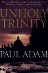 The Unholy Trinity - Paul Adam