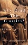 Why Read the Classics? - Italo Calvino, Martin L. McLaughlin