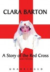 The Story of the Red Cross - Clara Barton, s Patricia Bailey