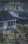 And Not a Penny More - Kathryn R. Wall