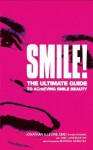Smile!: The Ultimate Guide to Achieving Smile Beauty - Jonathan B. Levine, Jane Larkworthy, Mariska Hargitay