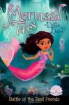 Battle of the Best Friends (Mermaid Tales) - Debbie Dadey, Tatevik Avakyan