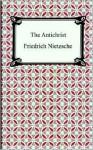 The Antichrist - Friedrich Nietzsche, H.L. Mencken