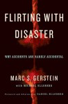 Flirting with Disaster: Why Accidents Are Rarely Accidental - Marc Gerstein, Michael Ellsberg, Daniel Ellsberg
