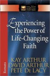 Experiencing The Real Power Of Faith - Kay Arthur, Pete De Lacy
