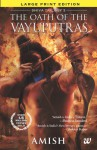 The Oath of Vayuputras Large Print Edition - Amish Tripathi
