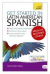 Get Started in Latin American Spanish. by Juan Kattan-Ibarra - Juan Kattán-Ibarra