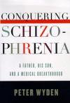 Conquering Schizophrenia - Peter Wyden