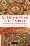 At Home with the Empire: Metropolitan Culture and the Imperial World - Catherine Hall, Sonjya O. Rose