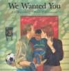 We Wanted You - Liz Rosenberg