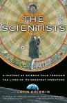 The Scientists: A History of Science Told Through the Lives of Its Greatest Inventors - John Gribbin, Adam Hook