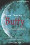 Seven Seasons of Buffy: Science Fiction and Fantasy Authors Discuss Their Favorite Television Show (Smart Pop series) -