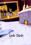Fake House: Stories - Linh Dinh
