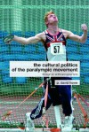 The Cultural Politics of the Paralympic Movement - P. David Howe, Ian McDonald, Jennifer Hargreaves