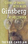 Giving Up Poetry: With Allen Ginsberg at Hollyhock - Trevor Carolan