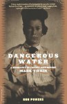 Dangerous Waters: A Biography of the Boy Who Became Mark Twain - Ron Powers