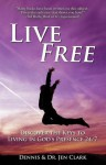 Live Free: Discover the Keys to Living in God's Presence 24/7 - Dennis Clark, Jen Clark