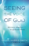 Seeing the Voice of God: What God Is Telling You through Dreams and Visions - Laura Harris Smith, James W. Goll