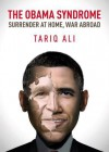 The Obama Syndrome: Surrender at Home, War Abroad - Tariq Ali, Teri Reynolds