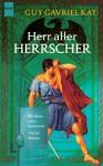 Herr aller Herrscher - Guy Gavriel Kay, Irene Holicki